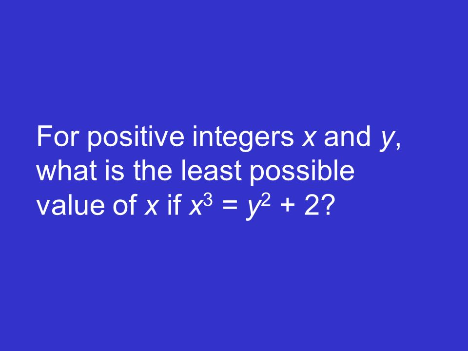 For positive integers x and y, what is the least possible value of x if x 3 = y 2 + 2?