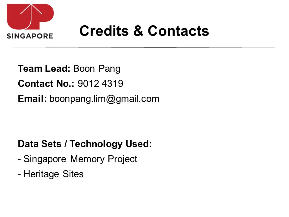 Team Lead: Boon Pang Contact No.: 9012 4319 Email: boonpang.lim@gmail.com Data Sets / Technology Used: - Singapore Memory Project - Heritage Sites Cre