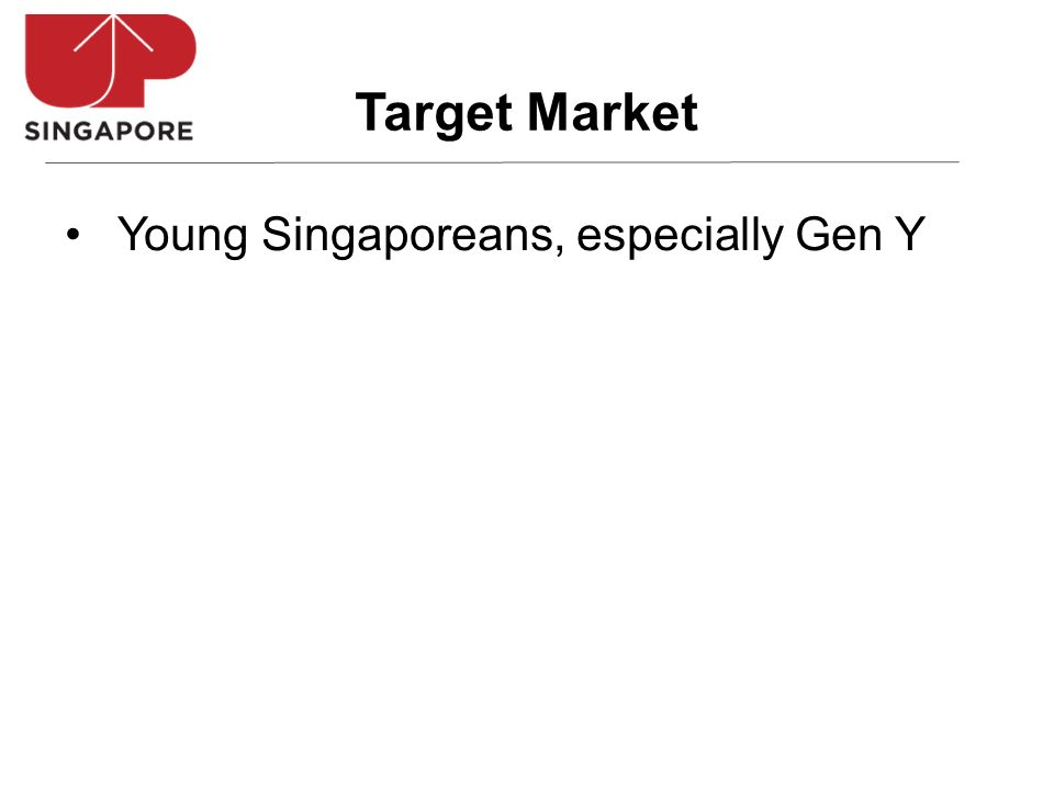 Young Singaporeans, especially Gen Y Target Market