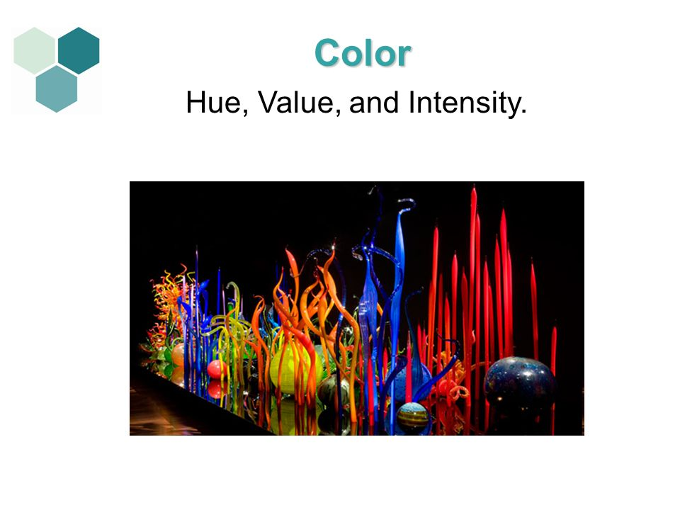 Hue, Value, and Intensity. Color