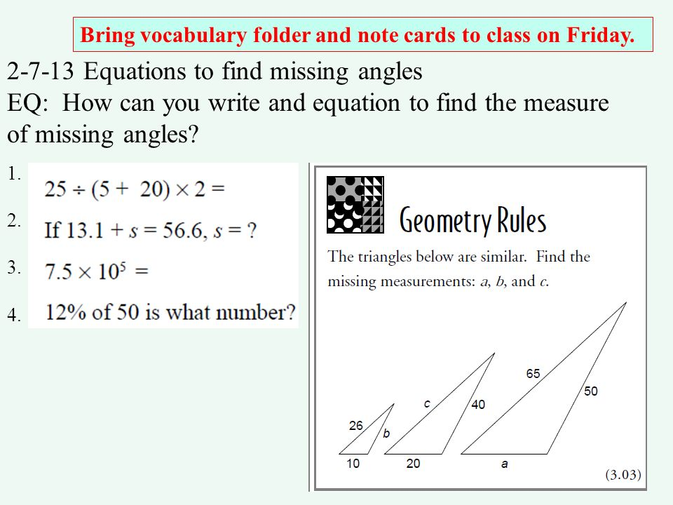 2-7-13 Equations to find missing angles EQ: How can you write and equation to find the measure of missing angles? 1. 2. 3. 4. Bring vocabulary folder