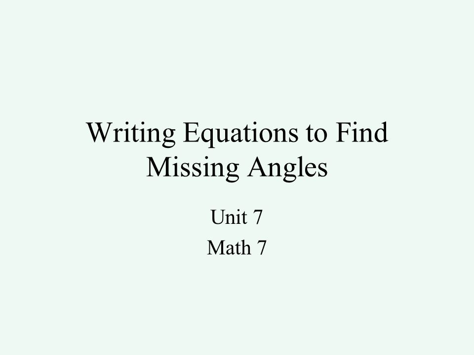 Writing Equations to Find Missing Angles Unit 7 Math 7
