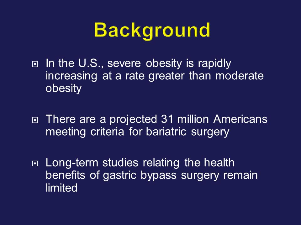 In the U.S., severe obesity is rapidly increasing at a rate greater than moderate obesity There are a projected 31 million Americans meeting criteria