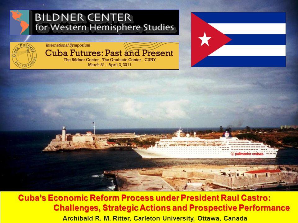 Cubas Economic Reform Process under President Raul Castro: Challenges, Strategic Actions and Prospective Performance Cubas Economic Reform Process under President Raul Castro: Challenges, Strategic Actions and Prospective Performance Archibald R.