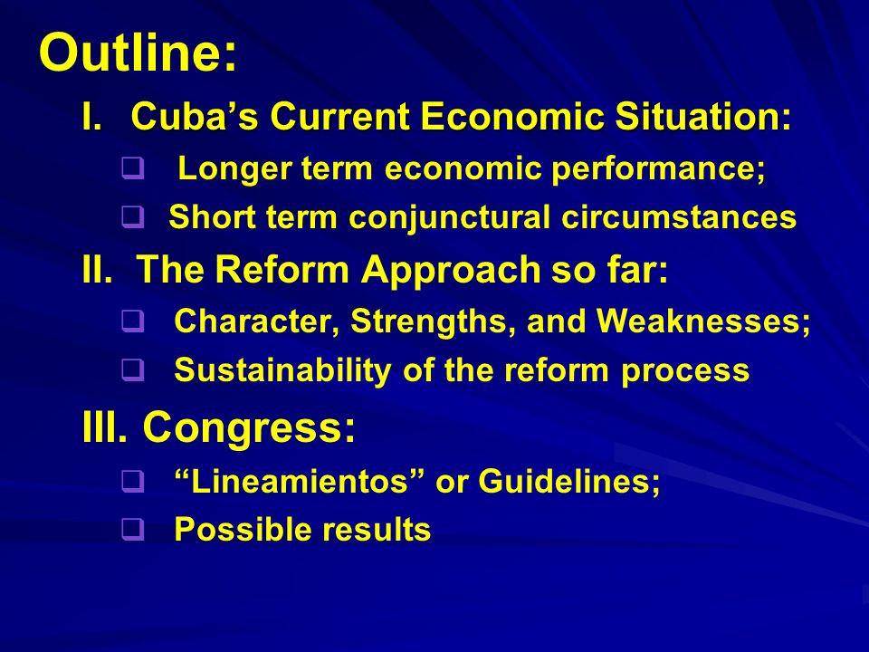 Outline: I.Cubas Current Economic Situation I.Cubas Current Economic Situation: Longer term economic performance; Short term conjunctural circumstances II.