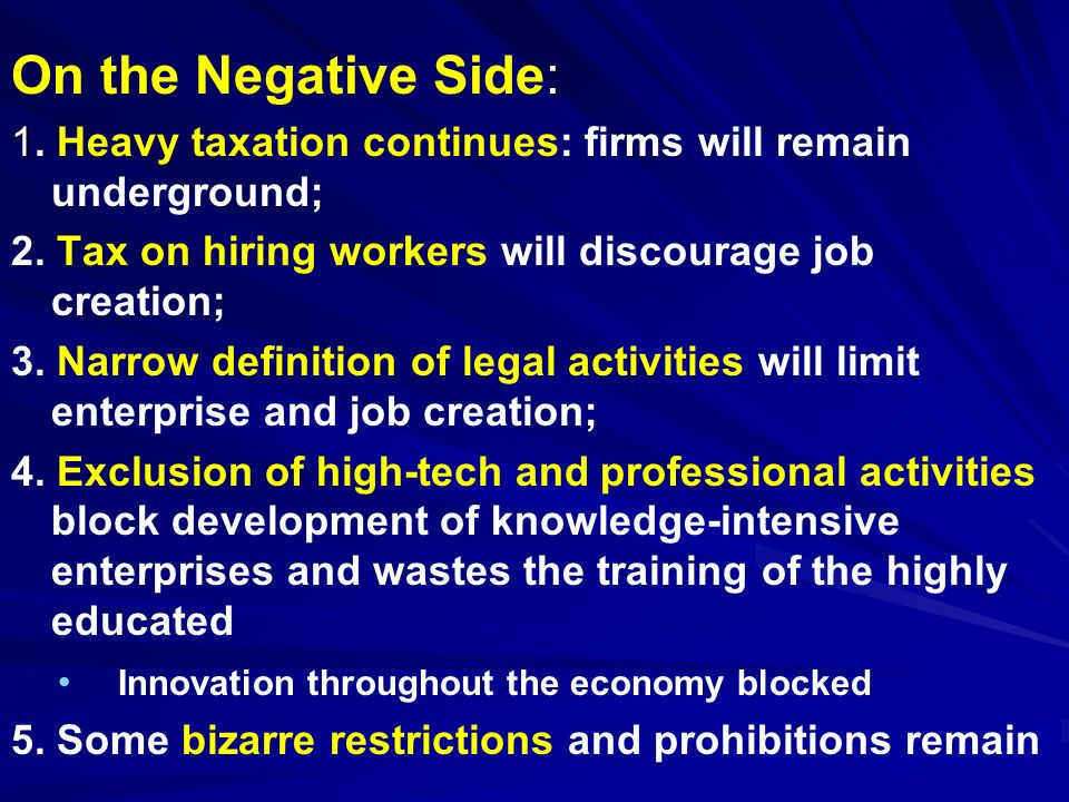 : On the Negative Side: 1 1. Heavy taxation continues: firms will remain underground; 2.