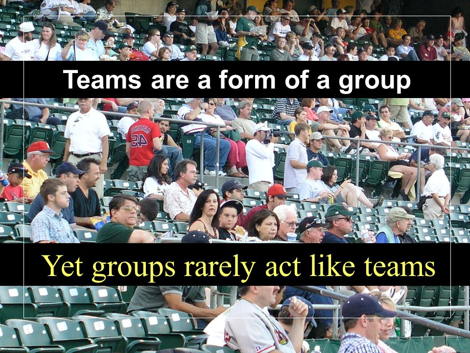 Yet groups rarely act like teams