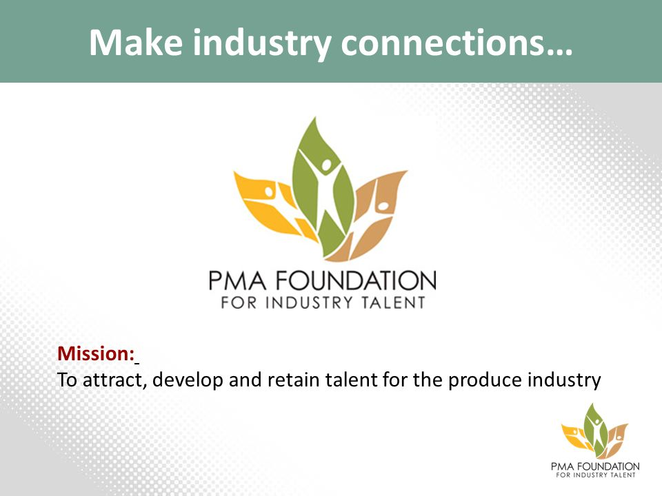 Make industry connections… Mission: To attract, develop and retain talent for the produce industry