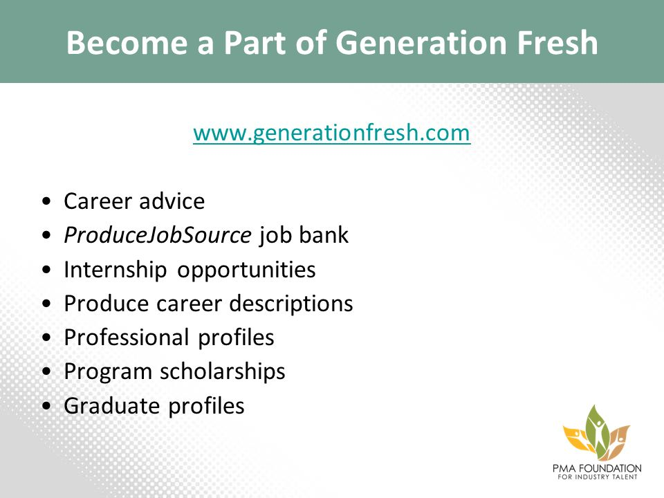 Become a Part of Generation Fresh www.generationfresh.com Career advice ProduceJobSource job bank Internship opportunities Produce career descriptions