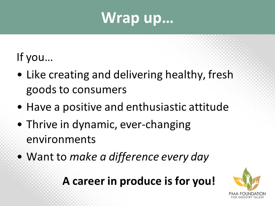 Wrap up… If you… Like creating and delivering healthy, fresh goods to consumers Have a positive and enthusiastic attitude Thrive in dynamic, ever-chan
