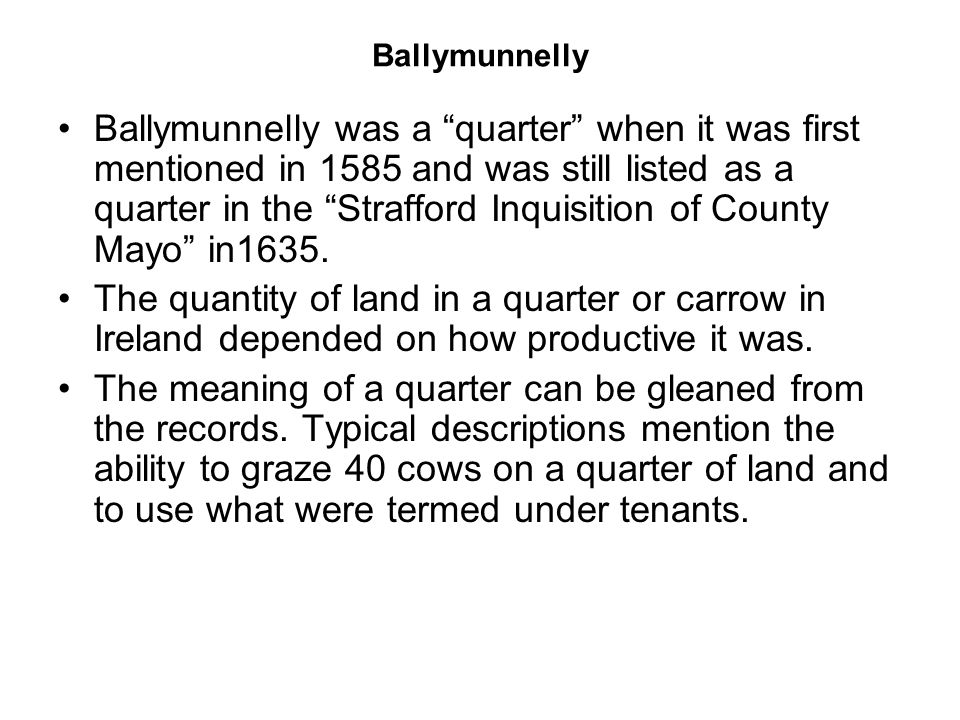 Ballymunnelly Ballymunnelly was a quarter when it was first mentioned in 1585 and was still listed as a quarter in the Strafford Inquisition of County