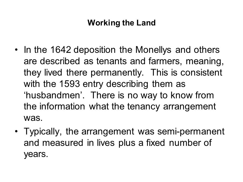 Working the Land In the 1642 deposition the Monellys and others are described as tenants and farmers, meaning, they lived there permanently. This is c