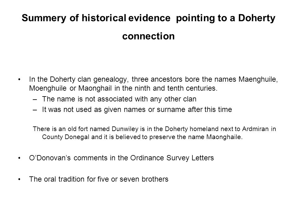 Summery of historical evidence pointing to a Doherty connection In the Doherty clan genealogy, three ancestors bore the names Maenghuile, Moenghuile o