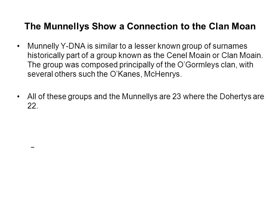 The Munnellys Show a Connection to the Clan Moan Munnelly Y-DNA is similar to a lesser known group of surnames historically part of a group known as t