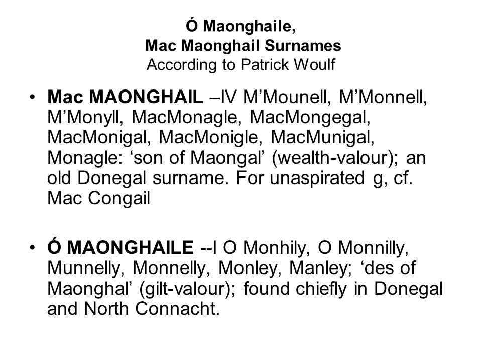 Ó Maonghaile, Mac Maonghail Surnames According to Patrick Woulf Mac MAONGHAIL –IV MMounell, MMonnell, MMonyll, MacMonagle, MacMongegal, MacMonigal, Ma
