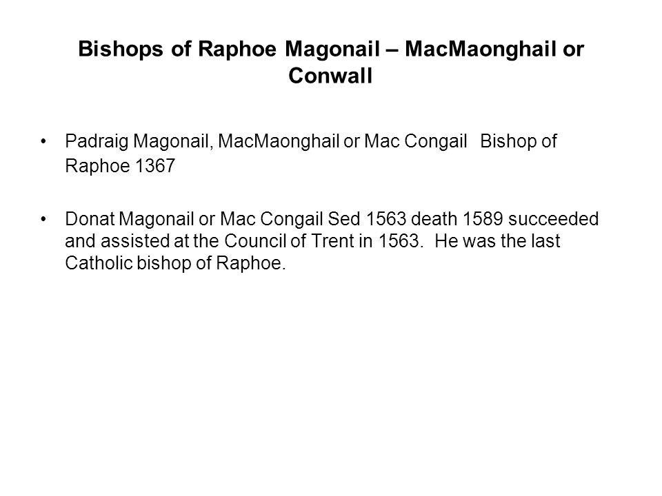 Bishops of Raphoe Magonail – MacMaonghail or Conwall Padraig Magonail, MacMaonghail or Mac Congail Bishop of Raphoe 1367 Donat Magonail or Mac Congail