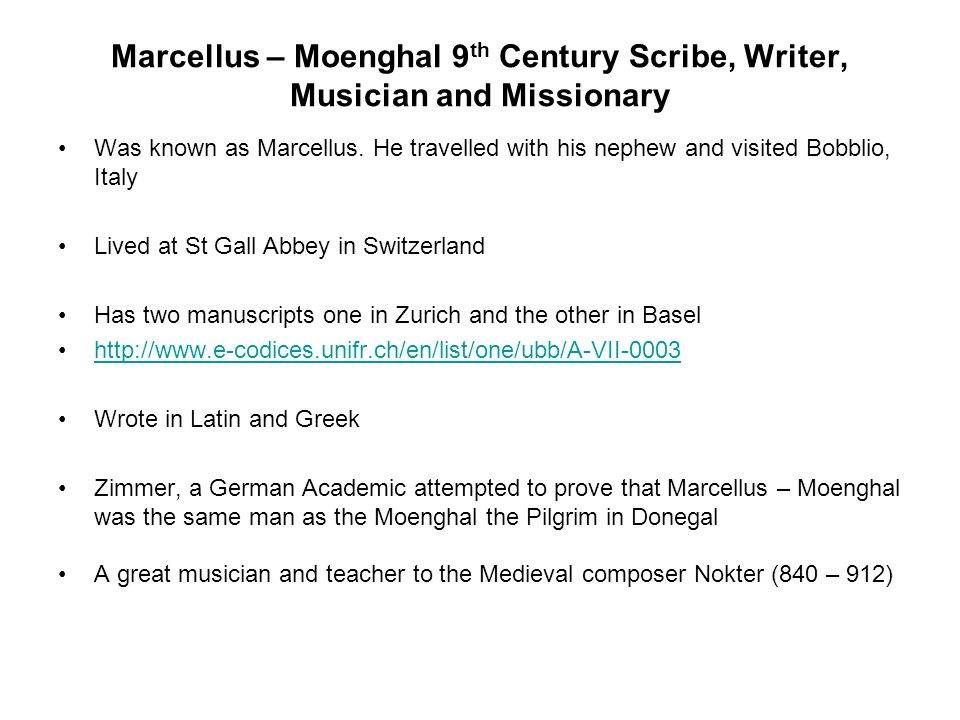 Marcellus – Moenghal 9 th Century Scribe, Writer, Musician and Missionary Was known as Marcellus. He travelled with his nephew and visited Bobblio, It