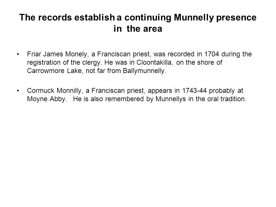 The records establish a continuing Munnelly presence in the area Friar James Monely, a Franciscan priest, was recorded in 1704 during the registration