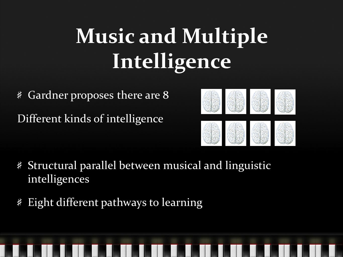 Music and Multiple Intelligence Gardner proposes there are 8 Different kinds of intelligence Structural parallel between musical and linguistic intell