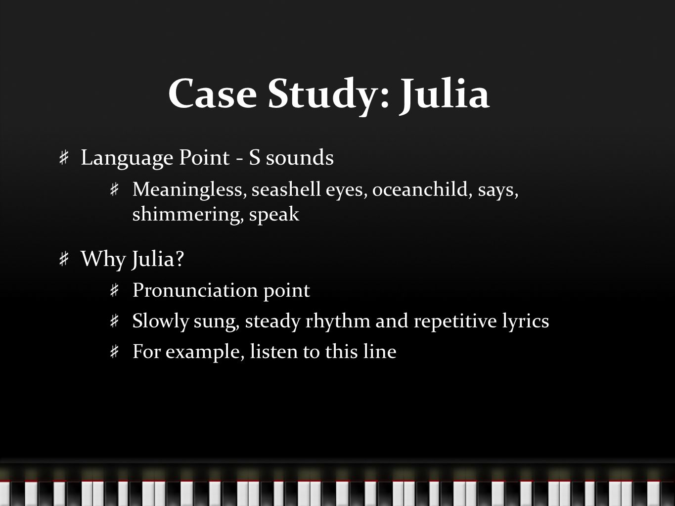Case Study: Julia Language Point - S sounds Meaningless, seashell eyes, oceanchild, says, shimmering, speak Why Julia? Pronunciation point Slowly sung