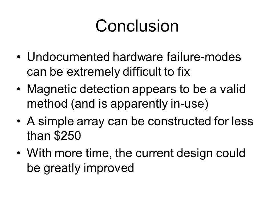 Conclusion Undocumented hardware failure-modes can be extremely difficult to fix Magnetic detection appears to be a valid method (and is apparently in
