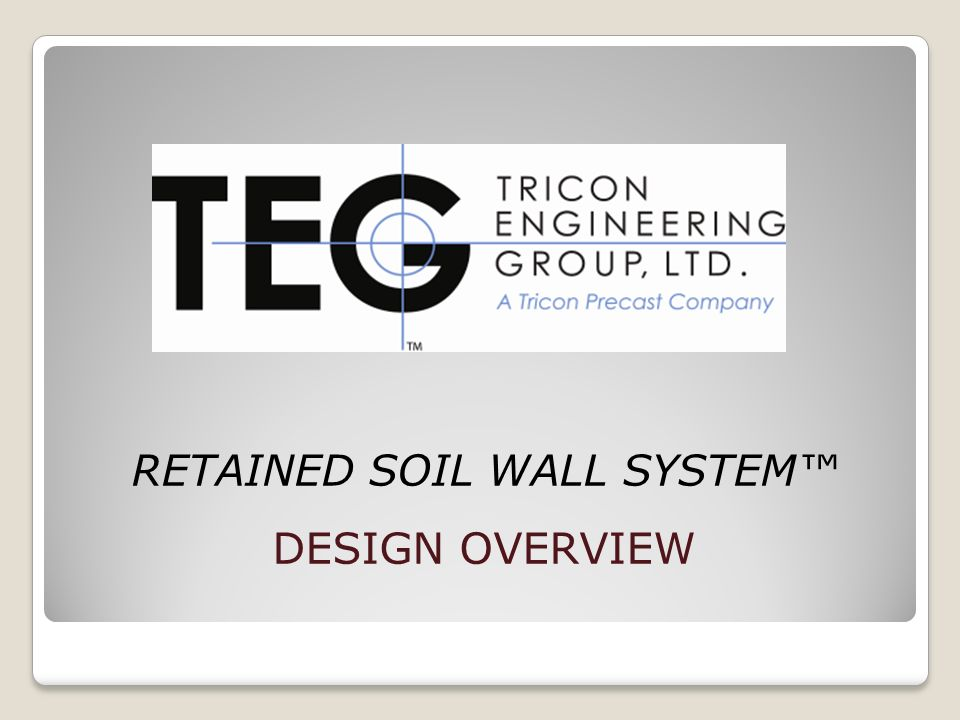 RETAINED SOIL WALL SYSTEM DESIGN OVERVIEW