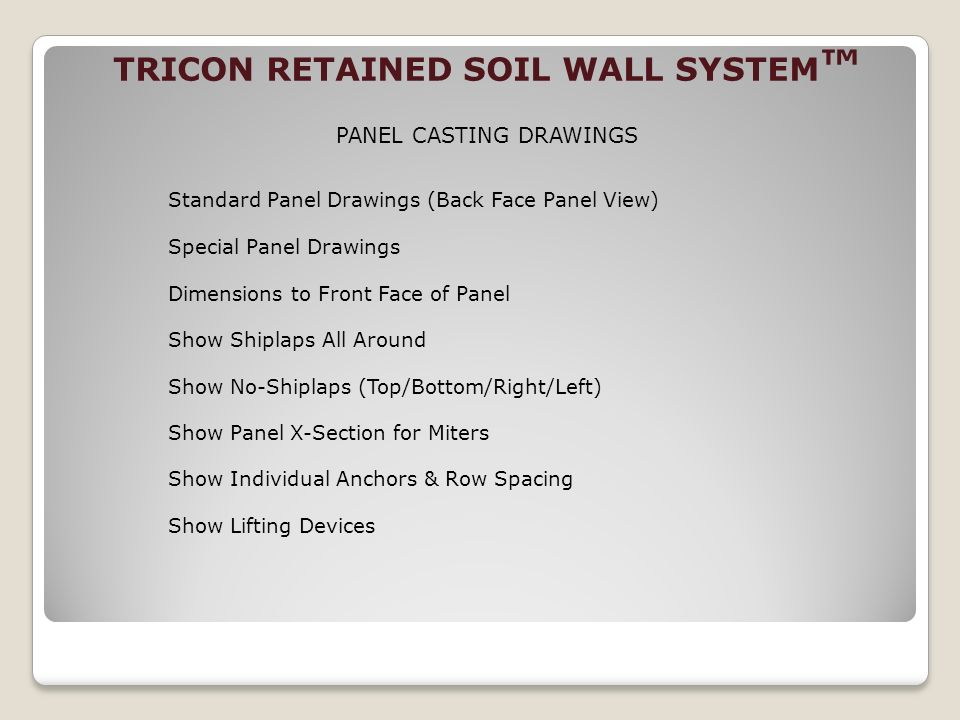 TRICON RETAINED SOIL WALL SYSTEM PANEL CASTING DRAWINGS Standard Panel Drawings (Back Face Panel View) Special Panel Drawings Dimensions to Front Face