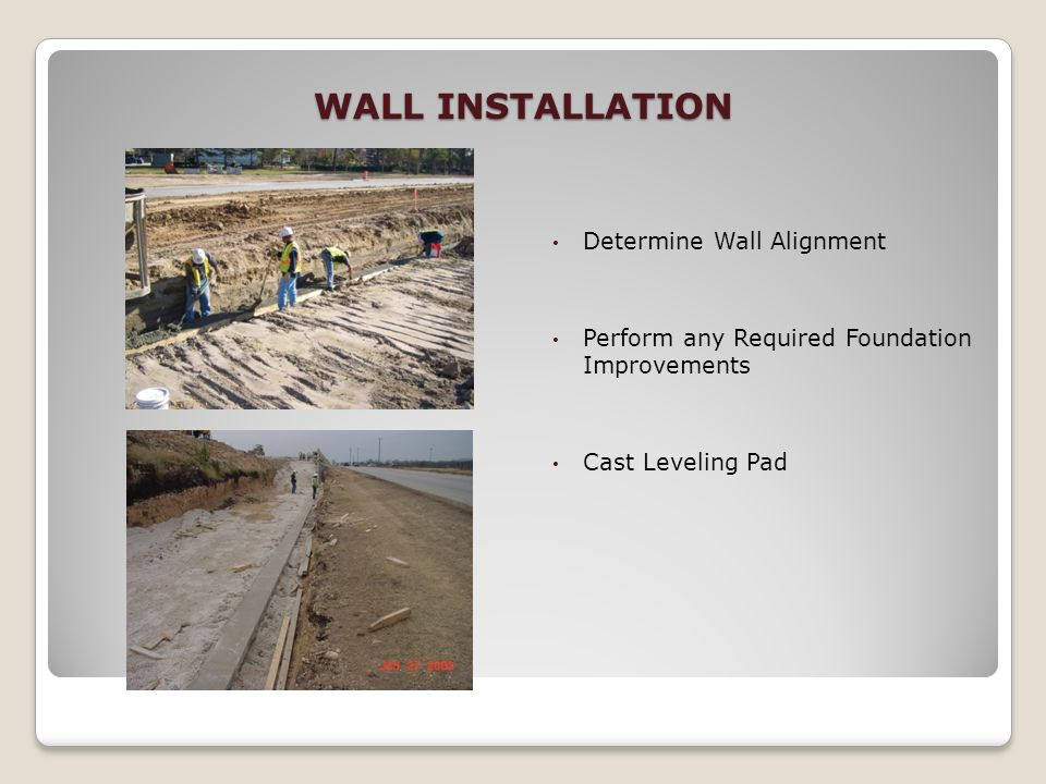WALL INSTALLATION Determine Wall Alignment Perform any Required Foundation Improvements Cast Leveling Pad