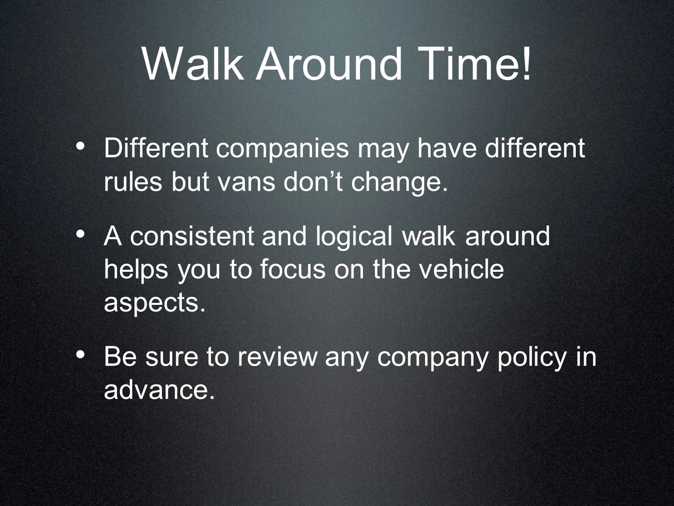 Walk Around Time! Different companies may have different rules but vans dont change. A consistent and logical walk around helps you to focus on the ve