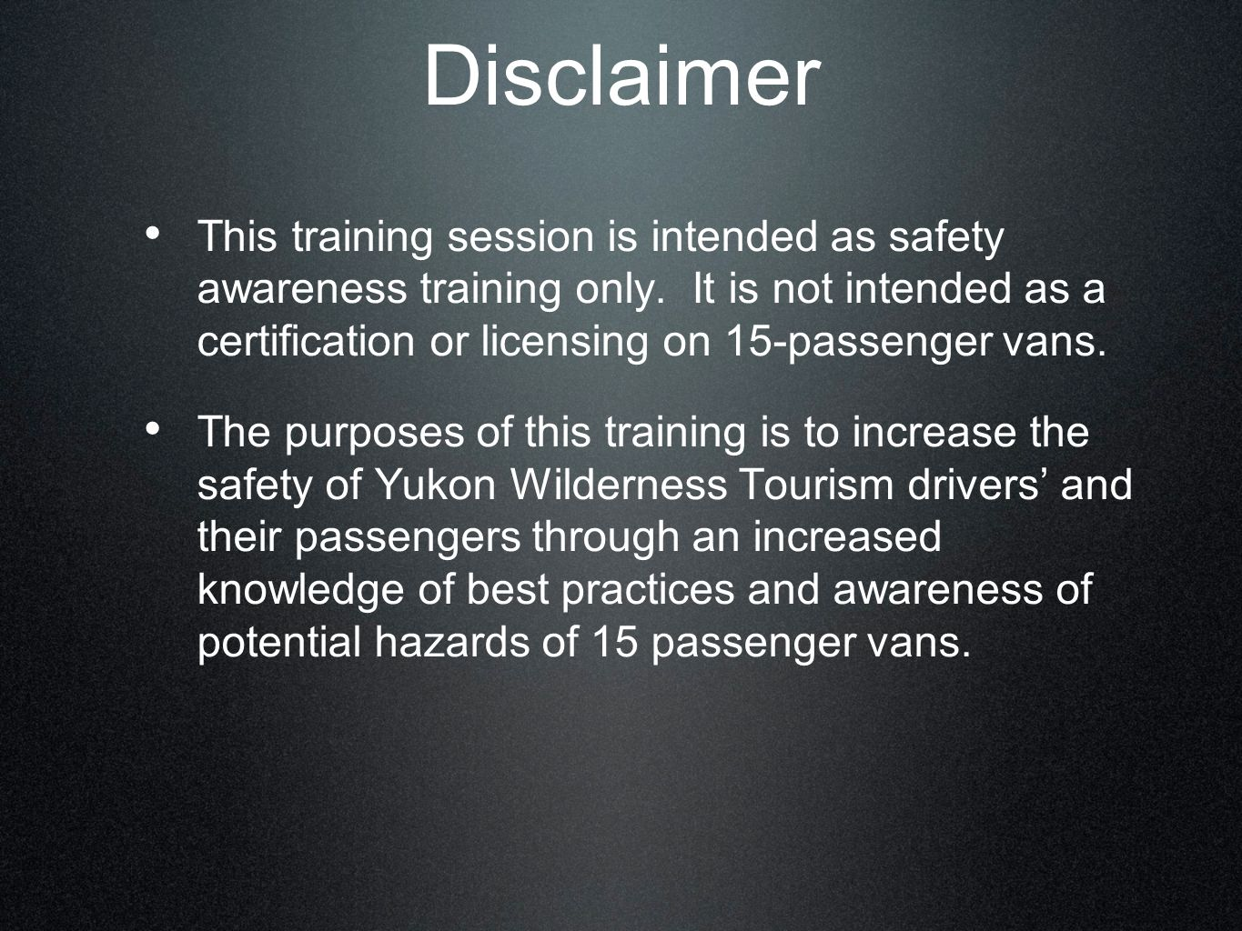 Disclaimer This training session is intended as safety awareness training only. It is not intended as a certification or licensing on 15-passenger van