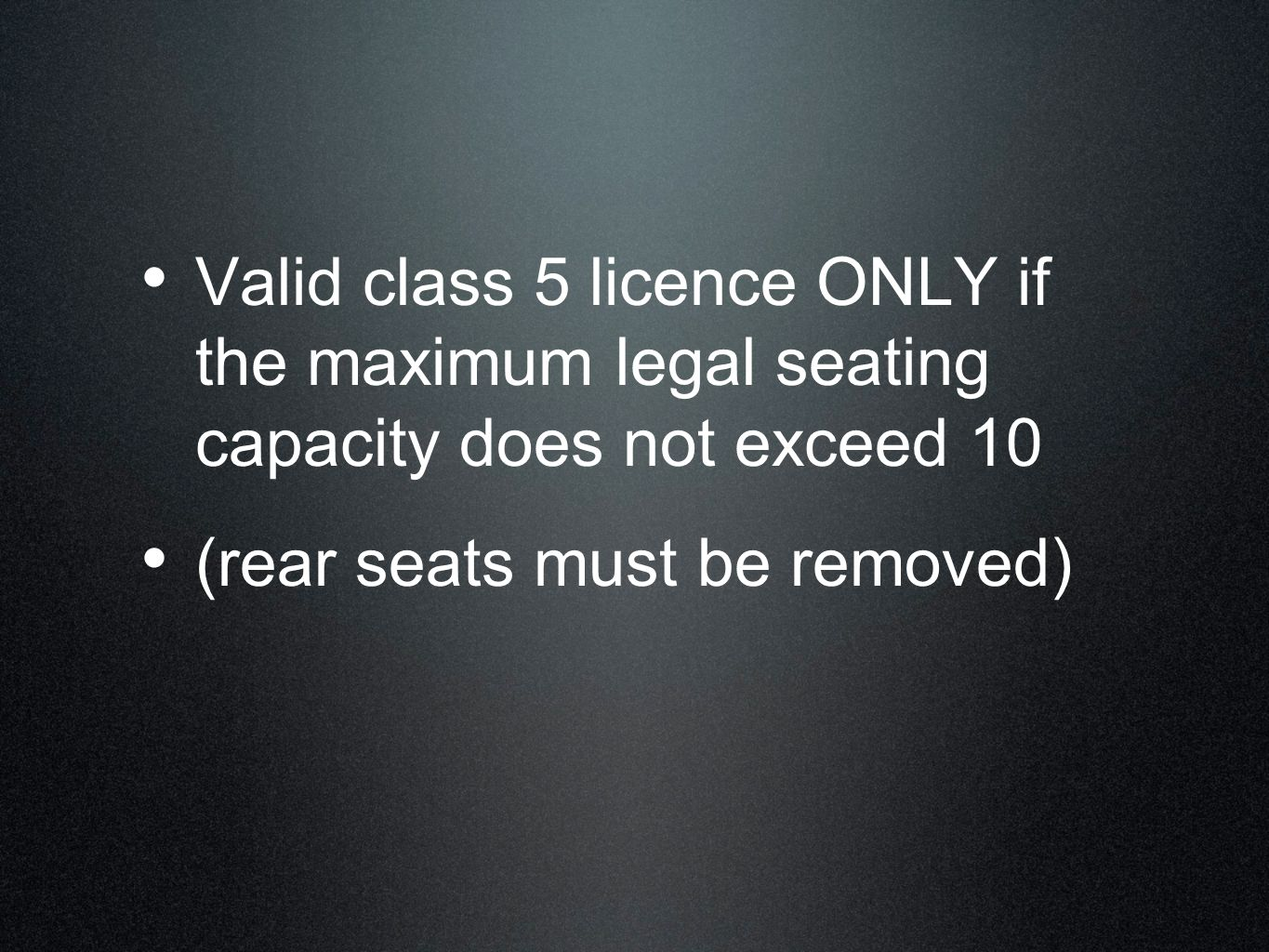 Valid class 5 licence ONLY if the maximum legal seating capacity does not exceed 10 (rear seats must be removed)