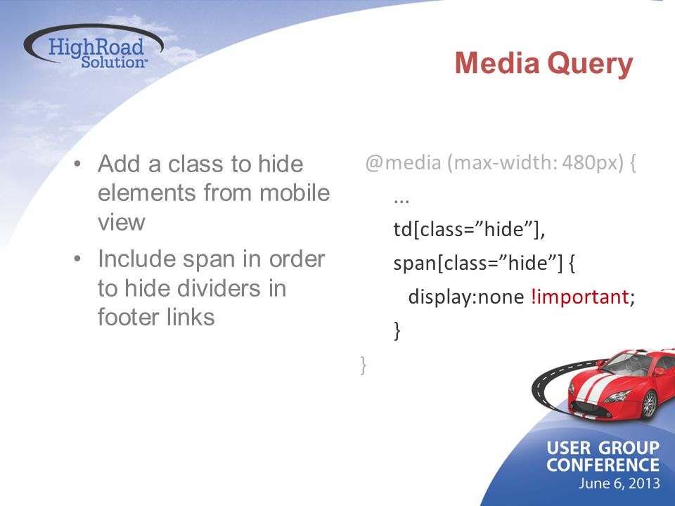 Media Query Add a class to hide elements from mobile view Include span in order to hide dividers in footer links @media (max-width: 480px) {... td[cla