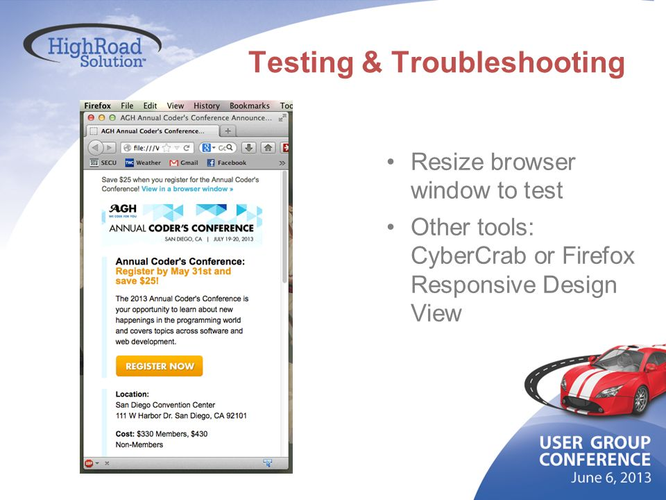 Testing & Troubleshooting Resize browser window to test Other tools: CyberCrab or Firefox Responsive Design View