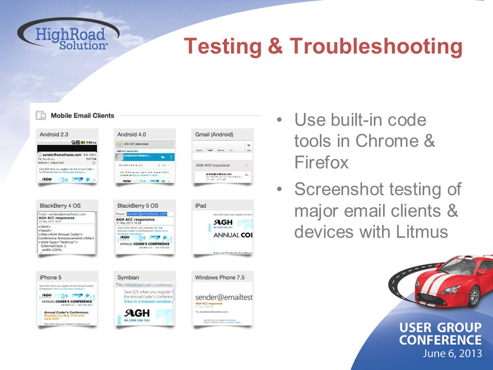 Testing & Troubleshooting Use built-in code tools in Chrome & Firefox Screenshot testing of major email clients & devices with Litmus