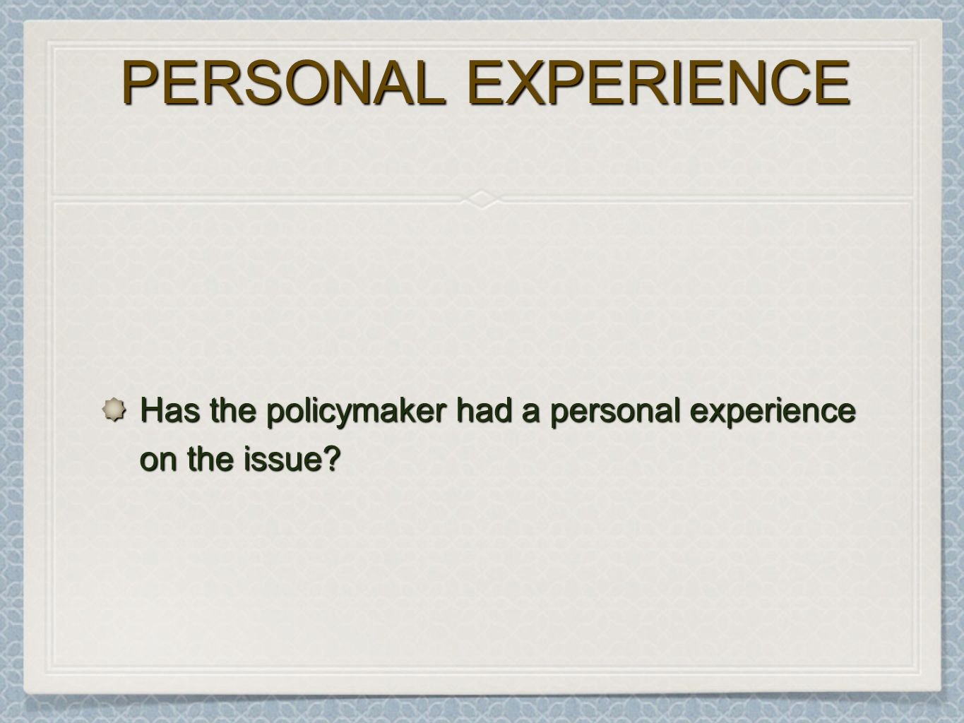 PERSONAL EXPERIENCE Has the policymaker had a personal experience on the issue