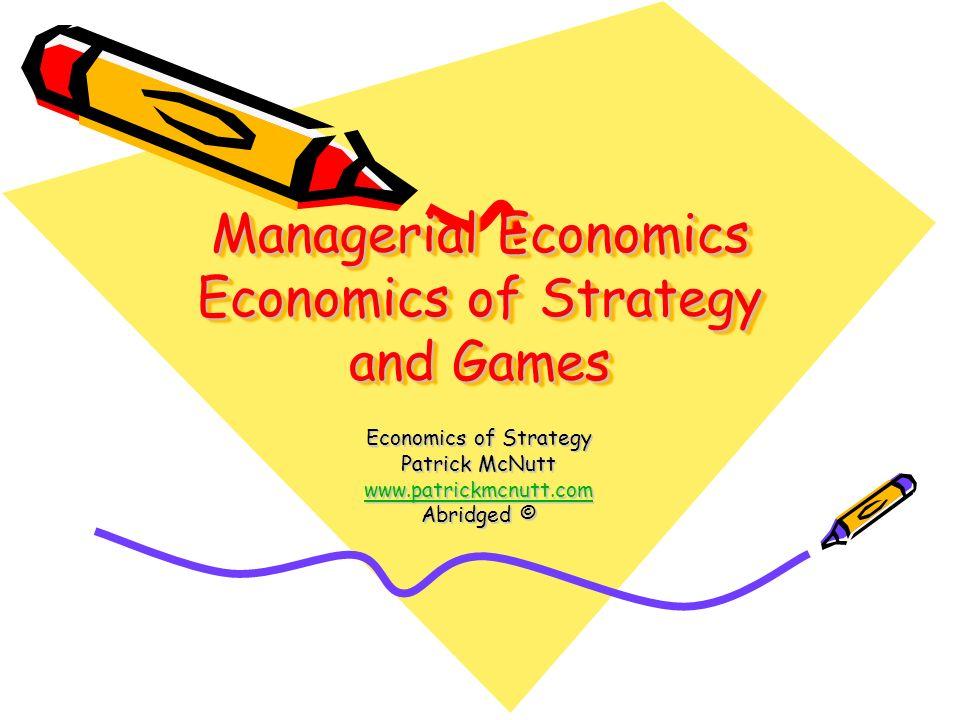 Managerial Economics Economics of Strategy and Games Economics of Strategy Patrick McNutt wwww wwww wwww.... pppp aaaa tttt rrrr iiii cccc kkkk mmmm c