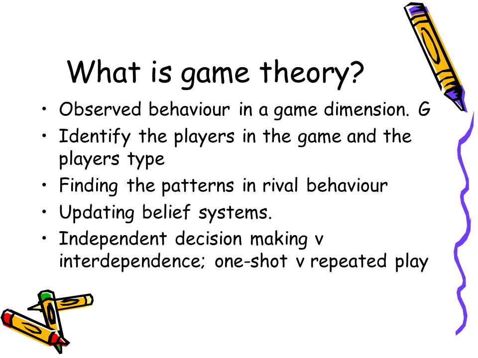 What is game theory? Observed behaviour in a game dimension. G Identify the players in the game and the players type Finding the patterns in rival beh