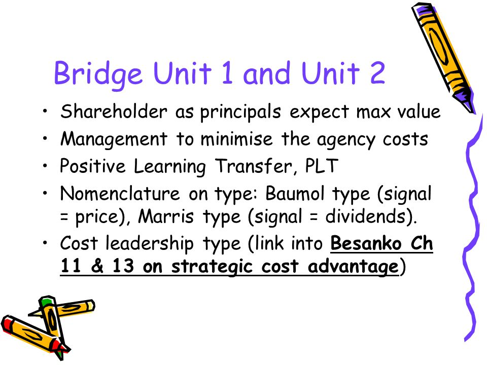 Bridge Unit 1 and Unit 2 Shareholder as principals expect max value Management to minimise the agency costs Positive Learning Transfer, PLT Nomenclatu