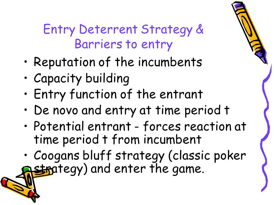 Entry Deterrent Strategy & Barriers to entry Reputation of the incumbents Capacity building Entry function of the entrant De novo and entry at time pe