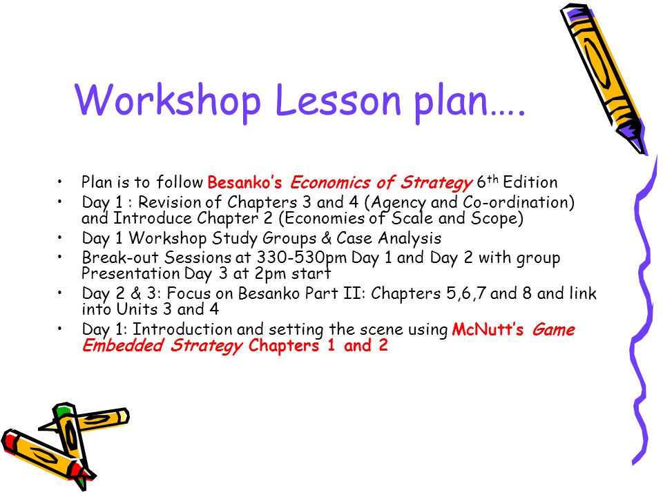 Workshop Lesson plan…. Plan is to follow Besankos Economics of Strategy 6 th Edition Day 1 : Revision of Chapters 3 and 4 (Agency and Co-ordination) a