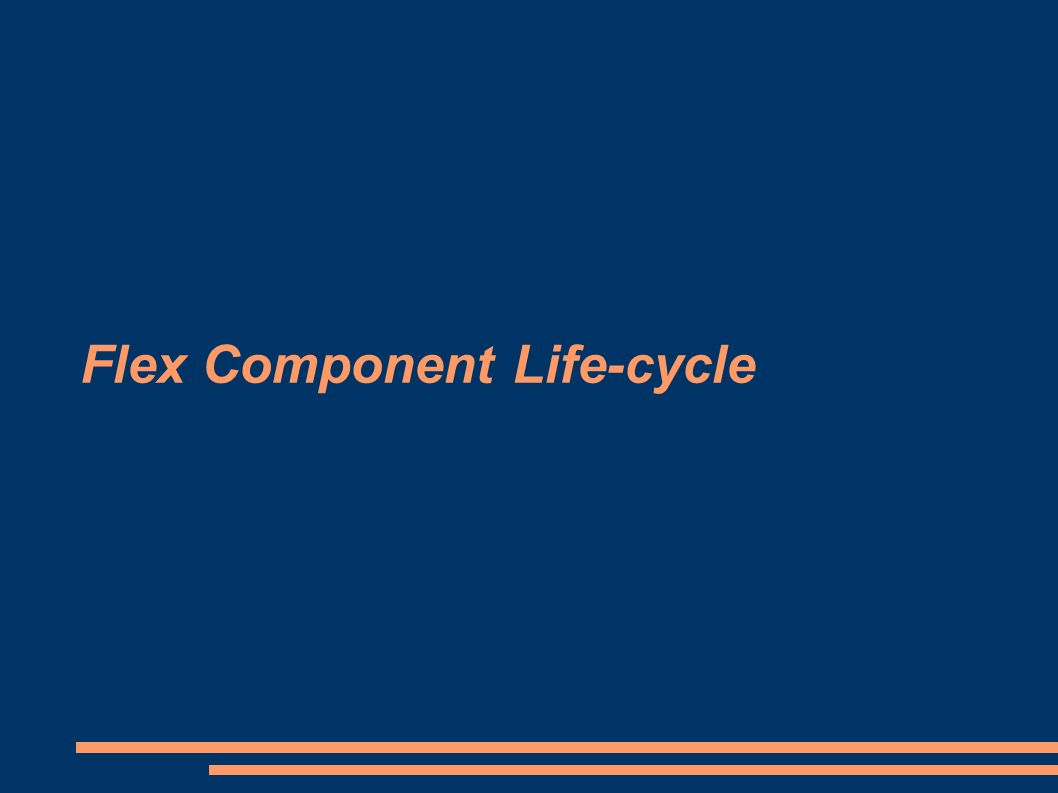 Flex Component Life-cycle