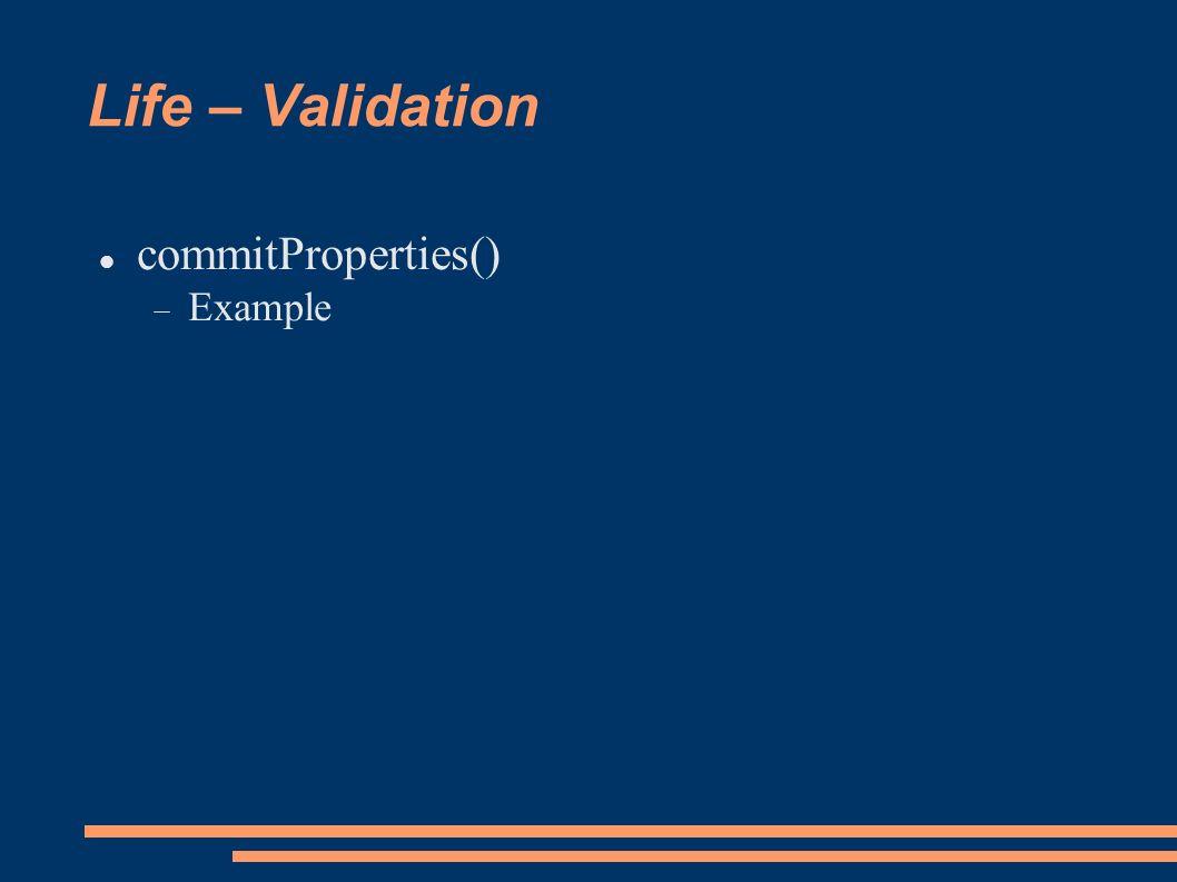 Life – Validation commitProperties() Example