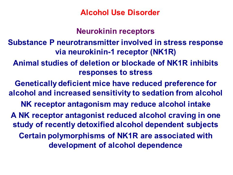Alcohol Use Disorder Neurokinin receptors Substance P neurotransmitter involved in stress response via neurokinin-1 receptor (NK1R) Animal studies of