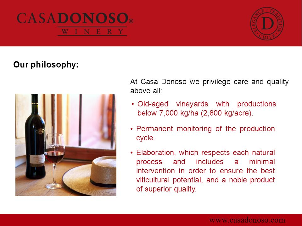 Our philosophy: www.casadonoso.com At Casa Donoso we privilege care and quality above all: Permanent monitoring of the production cycle. Elaboration,