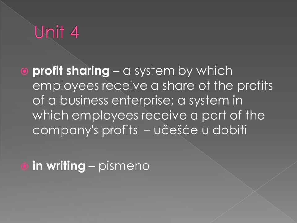 profit sharing – a system by which employees receive a share of the profits of a business enterprise; a system in which employees receive a part of th