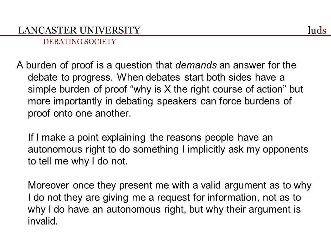 LANCASTER UNIVERSITY DEBATING SOCIETY luds A burden of proof is a question that demands an answer for the debate to progress.