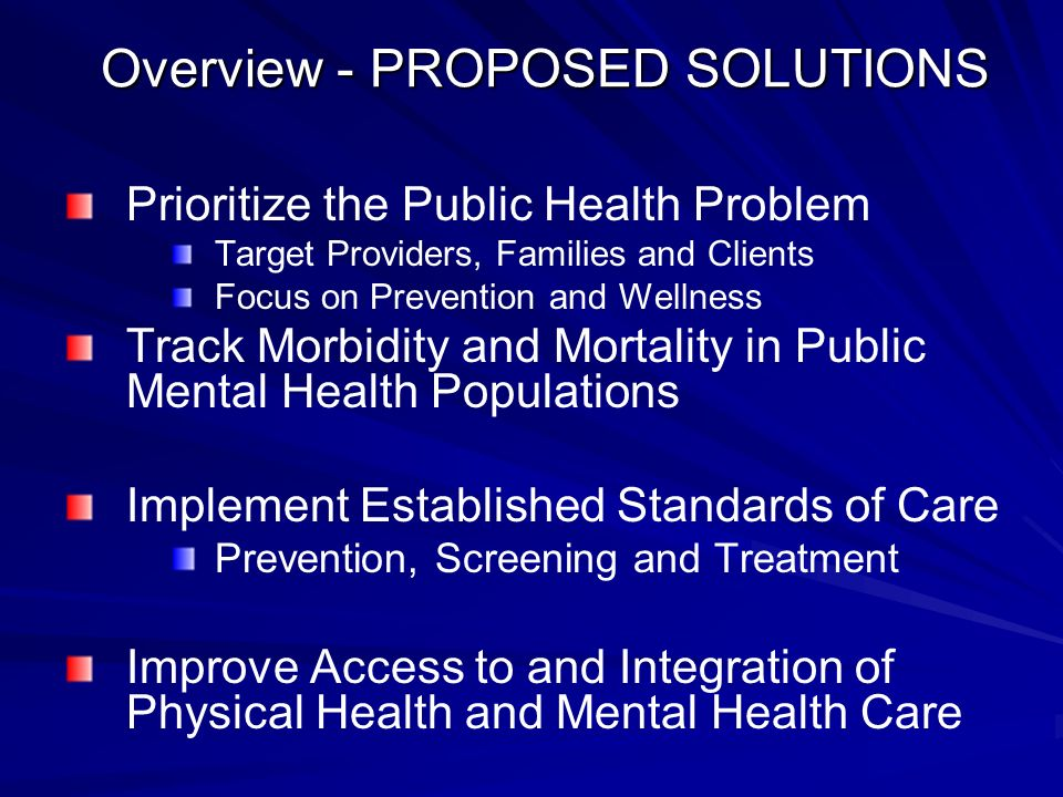 Overview - PROPOSED SOLUTIONS Prioritize the Public Health Problem Target Providers, Families and Clients Focus on Prevention and Wellness Track Morbi