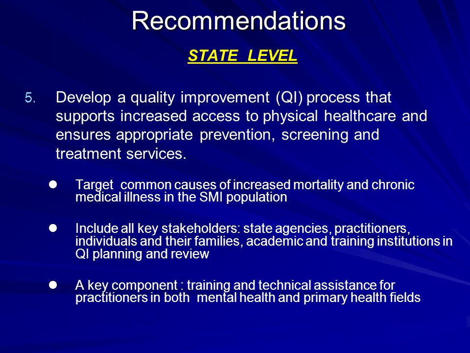 Recommendations Recommendations STATE LEVEL 5. 5. Develop a quality improvement (QI) process that supports increased access to physical healthcare and