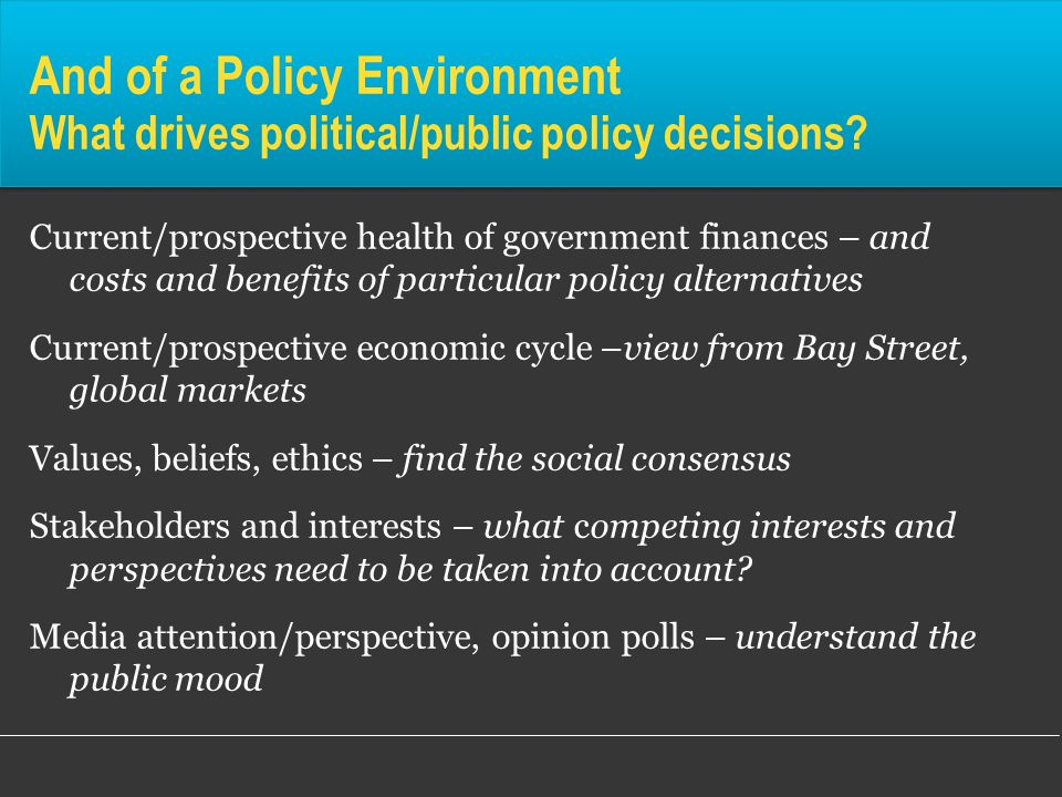 Current/prospective health of government finances – and costs and benefits of particular policy alternatives Current/prospective economic cycle –view
