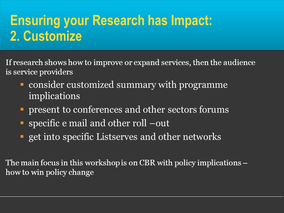 Ensuring your Research has Impact: 2. Customize If research shows how to improve or expand services, then the audience is service providers consider c